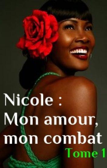 Nicole : mon amour,mon combat. Tome 1