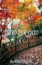 TUTTO PER CASO by 4GUYS1WISH