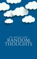 Random Thoughts by the_writing_thief