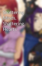 Shattering Minds  Shattering Hearts by purebloodprincess26