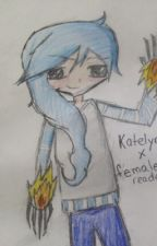{COMPLETED} Katelyn x  reader ( female) by LittleGreenElf