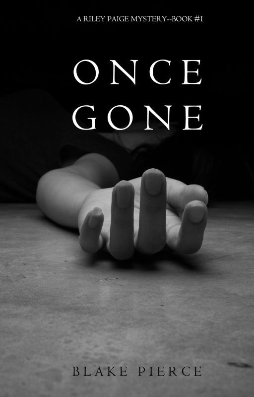 Once Gone (a Riley Paige Mystery--Book #1) by BlakePierceAuthor