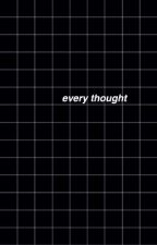 Every Thought //(joshler) by theghvstofhvyre