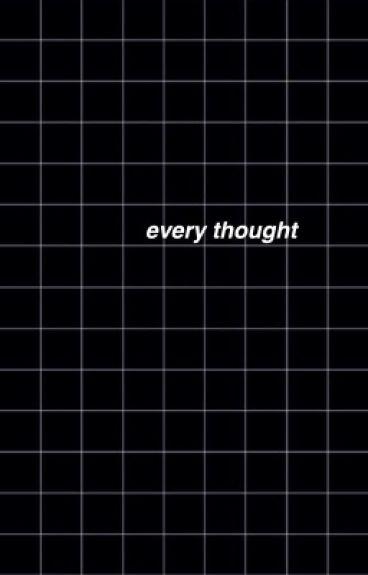 Every Thought //(joshler)