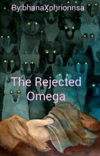 The Rejected Omega by bhanaXphrionnsa