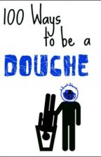 100 Ways to be a 'Douche' by LadyPerditus
