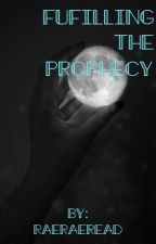 Fulfilling the Prophecy(in editing) by raeraeread