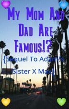 My Mom And Dad Are Famous!? {Sequel To Adam's Sister X Max} (ON HOLD, SORRY!)  by Kawaii_Hybrid