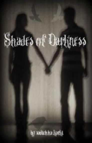 Shades of Darkness [ON HOLD {forever}] by sadichhak