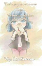Todo Empezo Con Una Nota. Cartas a Adrien by LeLeBoom123