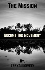 The Mission: Become The Movement by ZBExclusively