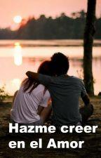 Hazme Creer En El Amor (Terminada)  by Anachtajaz22