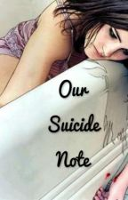 Our Suicide Note by whiteboysfromthehood