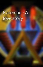 Katemau - A love story by TeylaDixon