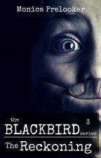 The Reckoning - BLACKBIRD book 3 by MonicaPrelooker