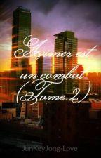 Aimer est un combat (Tome 2) by zaphira199903