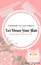 Sometimes You Need To Let Down Your Hair by KianaFitzpatrick