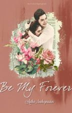 Be My Forever by lowkeymaiden