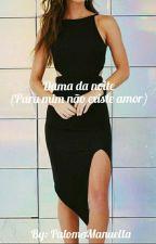 Dama Da Noite (para mim não existe amor) by Palomamanuella