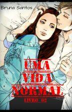 A Seleção - Uma Vida Normal (livro 2) by Booh_Santos