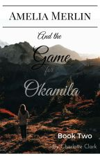 Amelia Merlin and the Game for Okamila by charlotte_clark7245