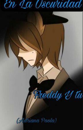En La Oscuridad (Freddy Y Tu)[TERMINADA] by AdrianaPaola3