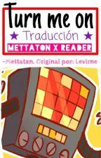 ◽Turn Me On ◽★ Mettaton X Reader, Traducción. ★ [CANCELADA] by -Sushi_Roll