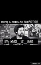 Oops; A Mithzan x Reader fanfic by Lil_Mack