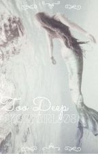 Too Deep by MermaidStory808
