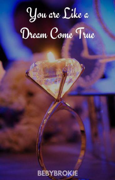 You Are Like A Dream Come True