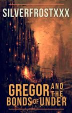 Gregor and the Bonds of Under by SilverfrostXxX