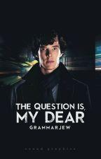 The Question is, My Dear |Sherlock (Father/Daughter) by GrammarJew