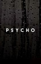 Psycho by lmao-idk