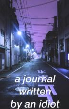 a journal written by an idiot by agenderasshole