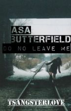 Don't Leave Me (asa butterfield) by TSangsterlove