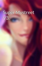 Super Mystreet V3. by KhloiKid