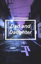 Dad and Daughter: A Brendon Urie Fanfic by PATDTomboy
