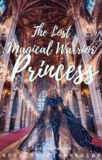 THE LOST MAGICAL WARRIOR PRINCESS by Jannelliza12_Sweet16