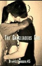 The Gangleaders Girl by romancebaby123