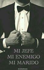 Mi JEFE MI ENEMIGO MI MARIDO(Actualizando) by GalileaMiranda