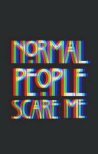 Normal People Scare Me by PedroPereira670
