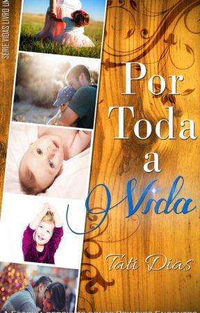Por Toda A Vida (Completo Até 19/08) by tatimsdn