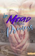 La Mitad de una Promesa |ECAP 2| by AzenethMireles