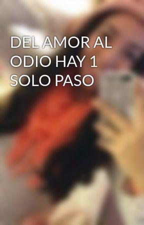 DEL AMOR AL ODIO HAY 1 SOLO PASO by nataliaorellana