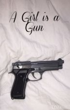 A Girl Is a Gun by forevergp16