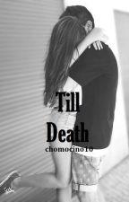 Till Death by chomochino10