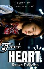 Touch Heart [Completed] by MelisaAprRachel