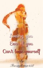 Loving you even if you can't love yourself (Nalu fanfic) by Frozenflower158