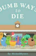 Dumb Ways To Die by WickedWyvern
