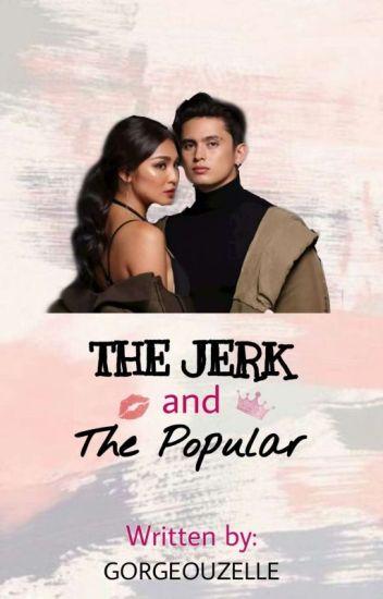 The Jerk and The Popular [A JaDine Fan Fic] #Wattys2016
